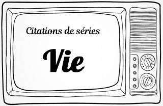 citation série vie